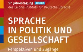 """57. Jahrestagung des Leibniz-Instituts für Deutsche Sprache """"Sprache in Politik und Gesellschaft"""""""